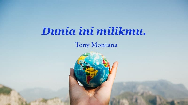 kata kata semangat buat pacar tersayang - Tony Montana