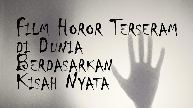 Film Horor Terseram di Dunia Berdasarkan Kisah Nyata - Film Horor Terseram di Dunia Berdasarkan Kisah Nyata