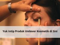 Yuk Intip Produk Unilever Kosmetik di Sini