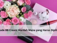 Shade BB Cream Wardah Mana yang Harus Dipilih