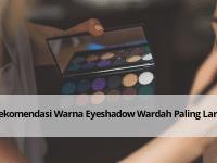 Rekomendasi Warna Eyeshadow Wardah Paling Laris
